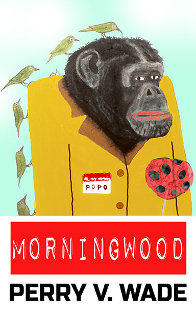 Morningwood a novel by Perry V Wade